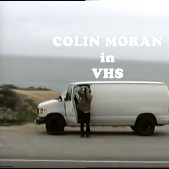Moving Sights // Colin Moran in VHS